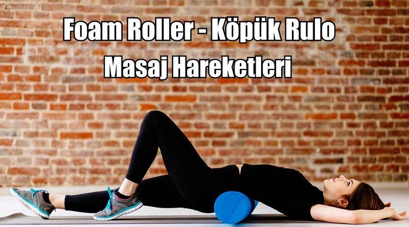 Foam Roller Köpük Rulo Masaj Hareketleri