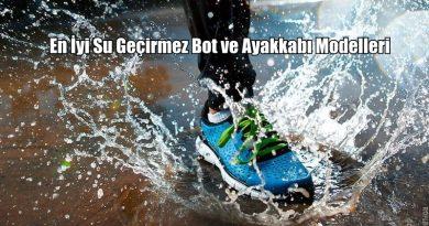 En İyi Su Geçirmez Bot ve Ayakkabı Modelleri